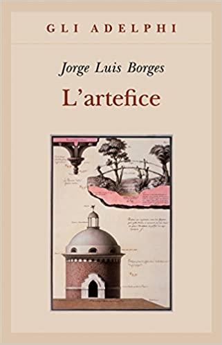 """Copertina libro """"L'artefice"""" di Jorge Luis Borges, edito da Adelphi, in cui è contenuta la Poesia dei doni"""
