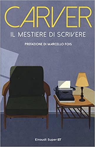 """Raccolta di saggi """"Il mestiere di scrivere"""" di Raymond Carver, pubblicata in Italia dalla casa editrice Einaudi."""