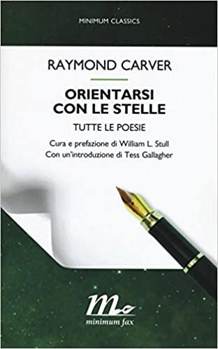"""Raccolta di poesie """"Orientarsi con le stelle"""" di Raymond Carver in cui è inclusa la poesia """"Ultimo Frammento"""", pubblicata in Italia dalla casa editrice Minimum Fax."""