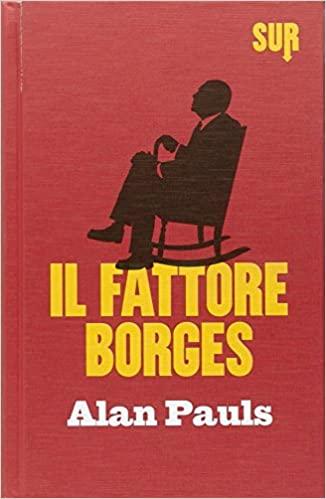 """Copertina del libro """"Il fattore Borges"""" di Alan Pauls, edito da Sur."""